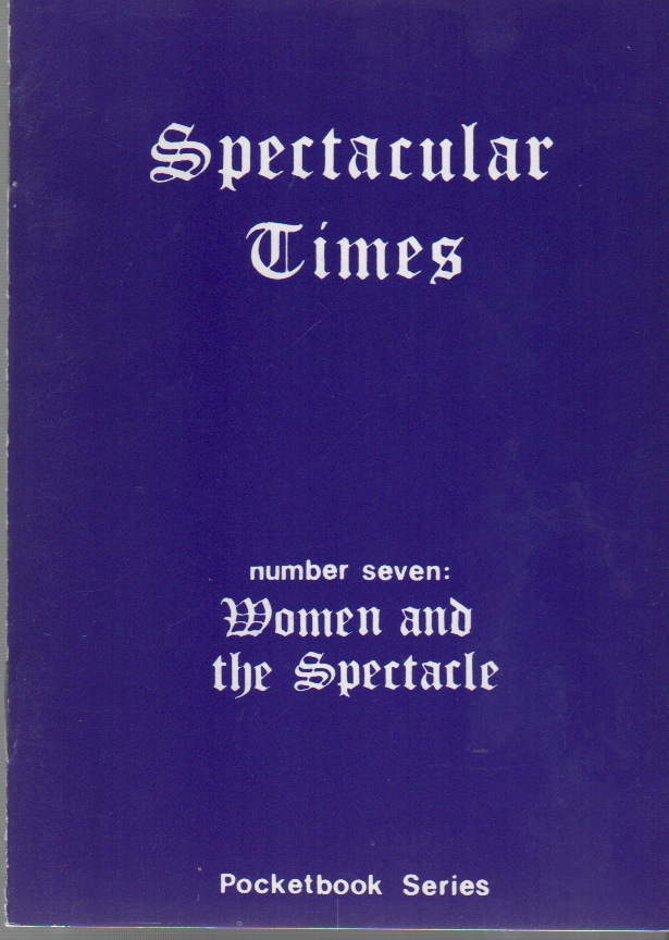 WOMEN AND THE SPECTACLE [Spectacular Times Pocketbook Series No. 7]. Carol EHRLICH, Larry Law, Liz, Production.