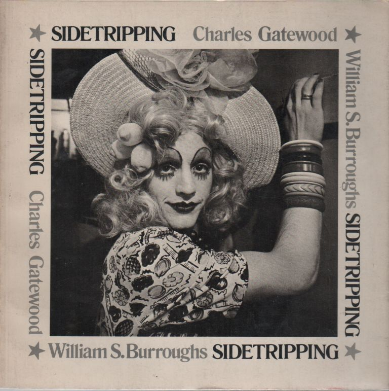 SIDETRIPPING. William S. BURROUGHS, Charles GATEWOOD, text, Photographer.