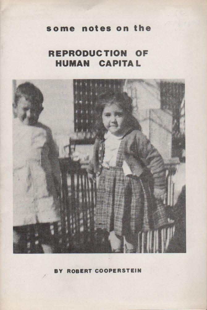 SOME NOTES ON THE REPRODUCTION OF HUMAN CAPITAL. Robert COOPERSTEIN.