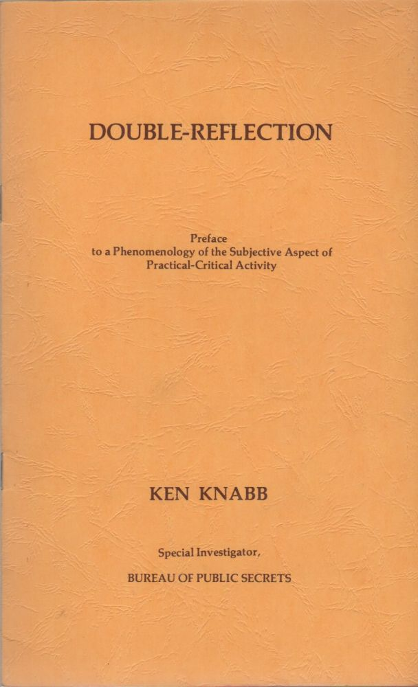 DOUBLE-REFLECTION: Preface to a Phenomenology of the Subjective Aspect of Practical-Critical Activity. Ken KNABB.