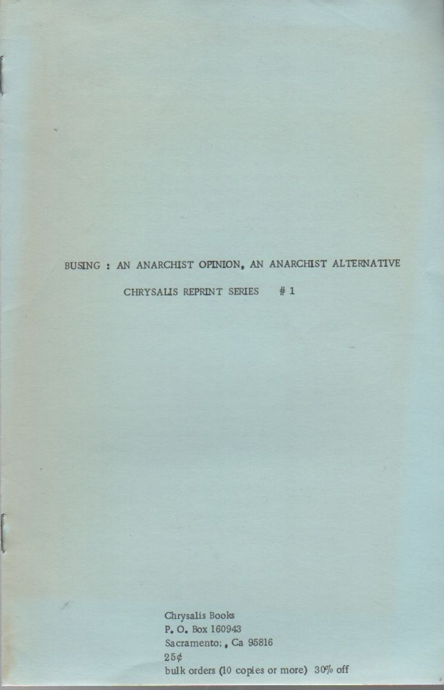 BUSING: An Anarchist Opinion, An Anarchist Alternative –Chrysalis Reprint Series #1. Anarchism.