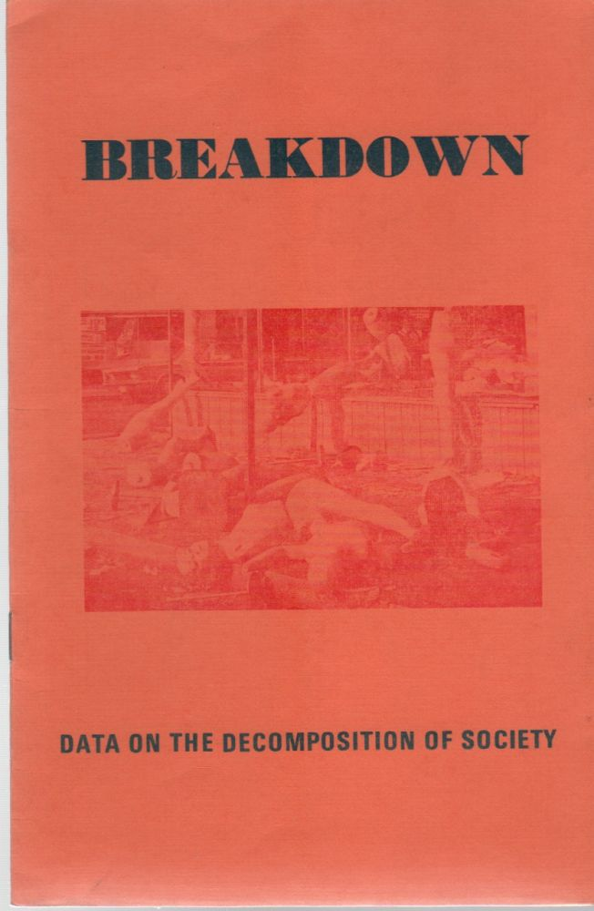 BREAKDOWN: Data on the Decomposition of Society. John and Paula ZERZAN.