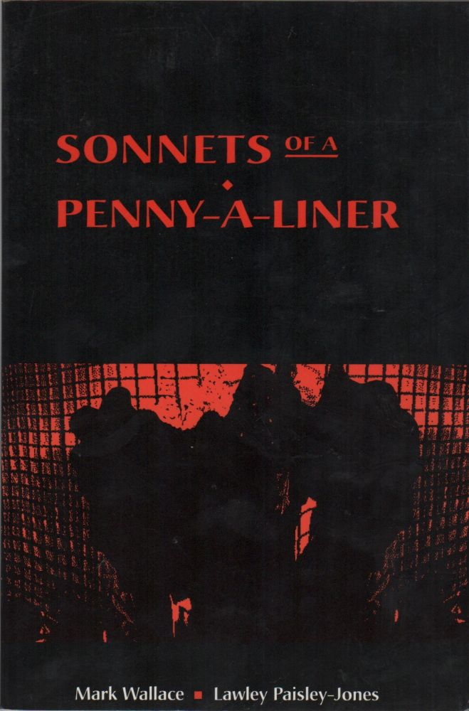 SONNETS OF A PENNY-A-LINER. Mark WALLACE, Lawley Paisley-Jones.