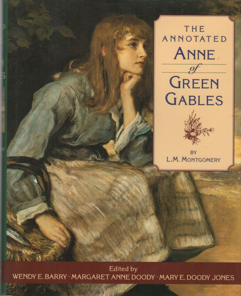THE ANNOTATED ANNE OF GREEN GABLES. L. M. MONTGOMERY, Margaret Anne Doody Wendy E. Barry, Mary E. Doody Jones.