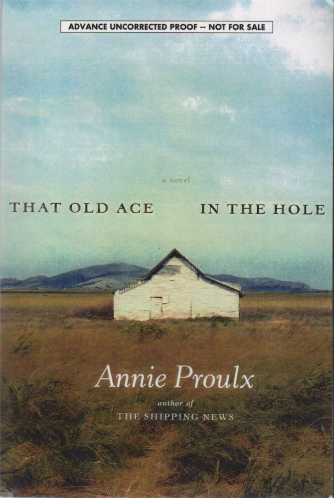 THAT OLD ACE IN THE HOLE: A Novel. Annie PROULX.
