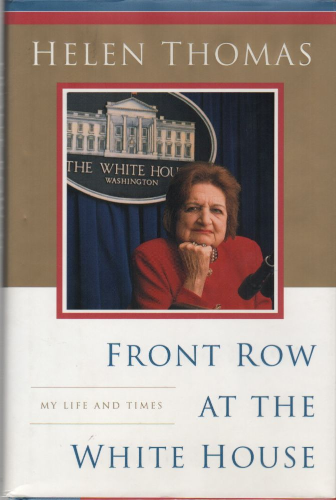 FRONT ROW AT THE WHITE HOUSE: My Life and Times. Helen THOMAS.