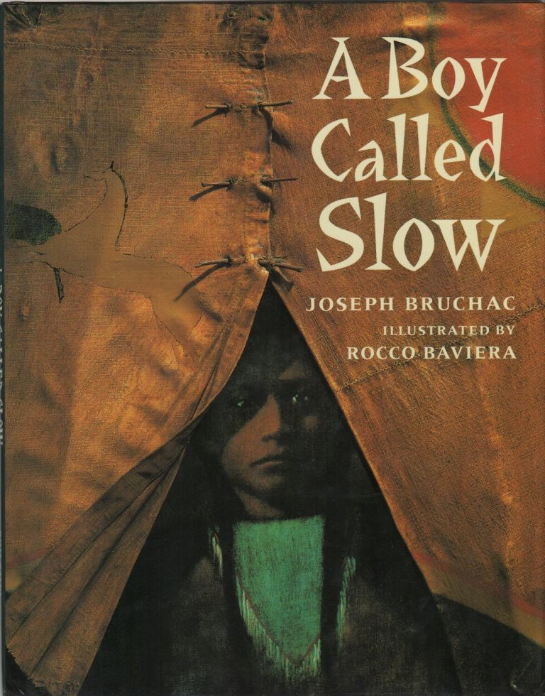 A BOY CALLED SLOW: The True Story of Sitting Bull. Joseph BRUCHAC, Rocco Baviera.