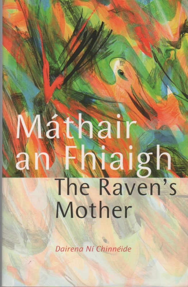 MÁTHAIR AN FHIAIGH / THE RAVEN'S MOTHER. Dairena NI CHINNÉIDE.