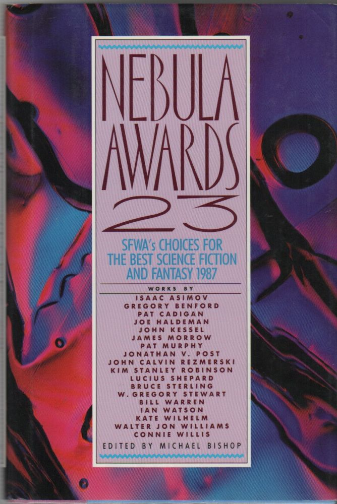 NEBULA AWARDS 23: SFWA's Choices for the Best Science Fiction & Fantasy 1987. Michael BISHOP.