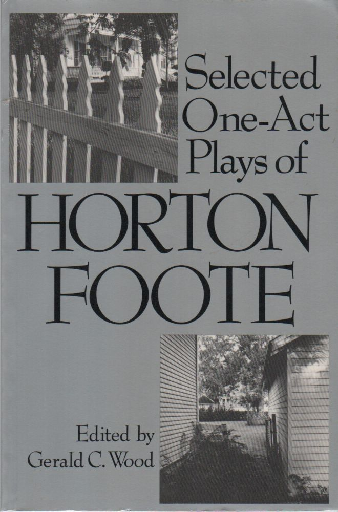 SELECTED ONE-ACT PLAYS OF HORTON FOOTE. Horton FOOTE, Gerald C. Wood.