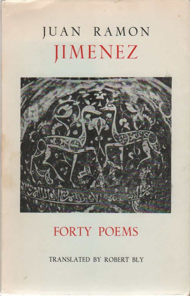 FORTY POEMS: Chosen and Translated by Robert Bly. Juan Ramon JIMENEZ.
