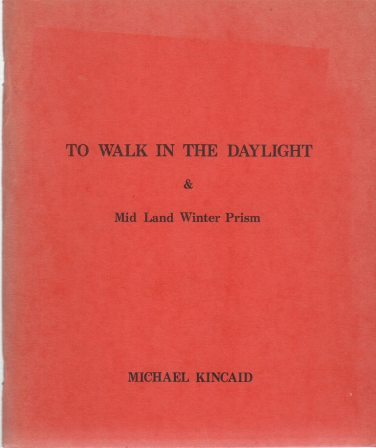TO WALK IN THE DAYLIGHT & Mid Land Winter Prism. Michael KINCAID.