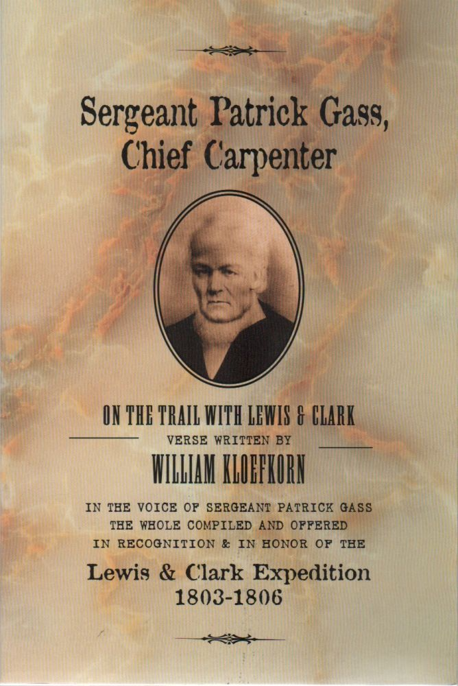 SERGEANT PATRICK GASS, CHIEF CARPENTER: On the Trail with Lewis & Clark. William KLOEFKORN.