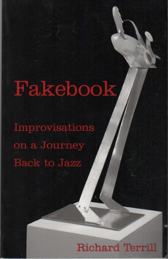 FAKEBOOK: Improvisations on a Journey Back to Jazz. Richard TERRILL.