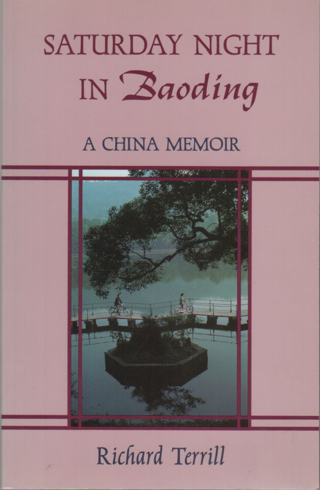 SATURDAY NIGHT IN BAODING: A China Memoir. Richard TERRILL.