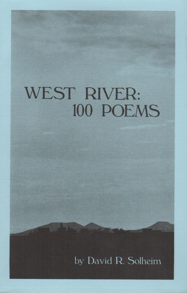 WEST RIVER: 100 Poems. David R. SOLHEIM.