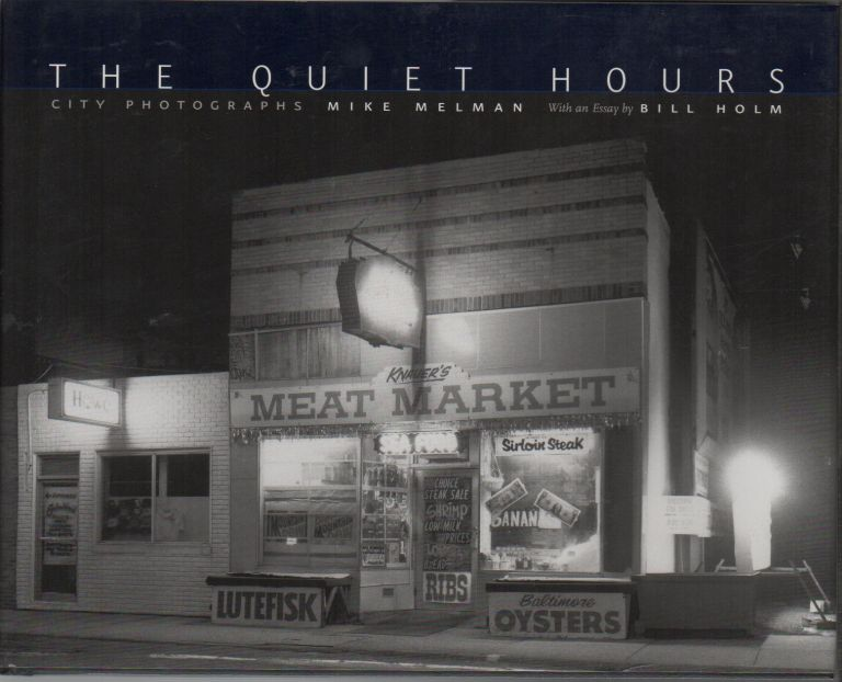 THE QUIET HOURS: City Photographs. Mike MELMAN, Bill Holm, Essay.