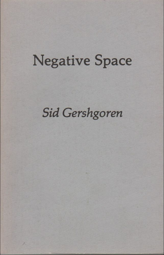 NEGATIVE SPACE. Sid GERSHGOREN, Thomas McGrath, Preface.