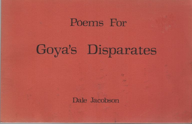 POEMS FOR GOYA'S DISPARATES. Dale JACOBSON.