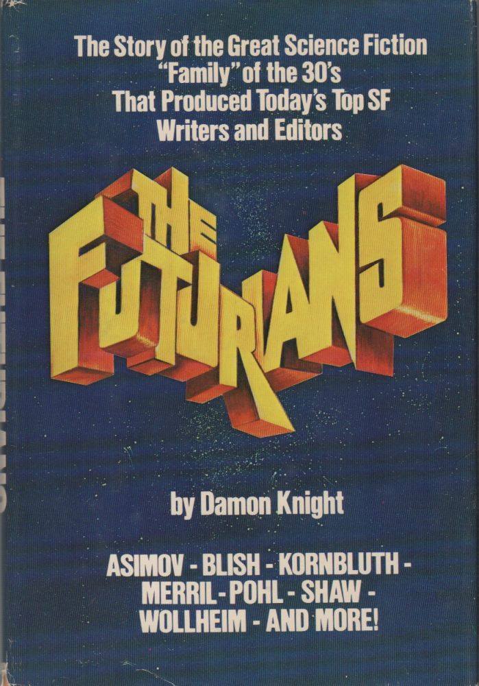 """THE FUTURIANS: The Story of the Science Fiction """"Family"""" of the 30's That Produced Today's Top SF Writers and Editors. Damon KNIGHT."""