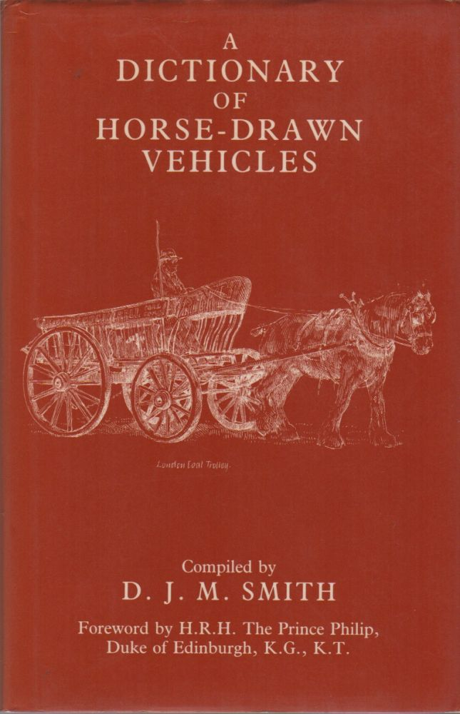 A DICTIONARY OF HORSE-DRAWN VEHICLES. Dr. J. M. SMITH.