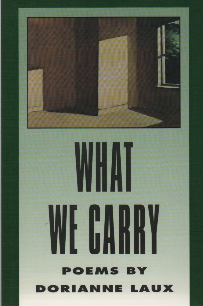 WHAT WE CARRY. Dorianne LAUX.