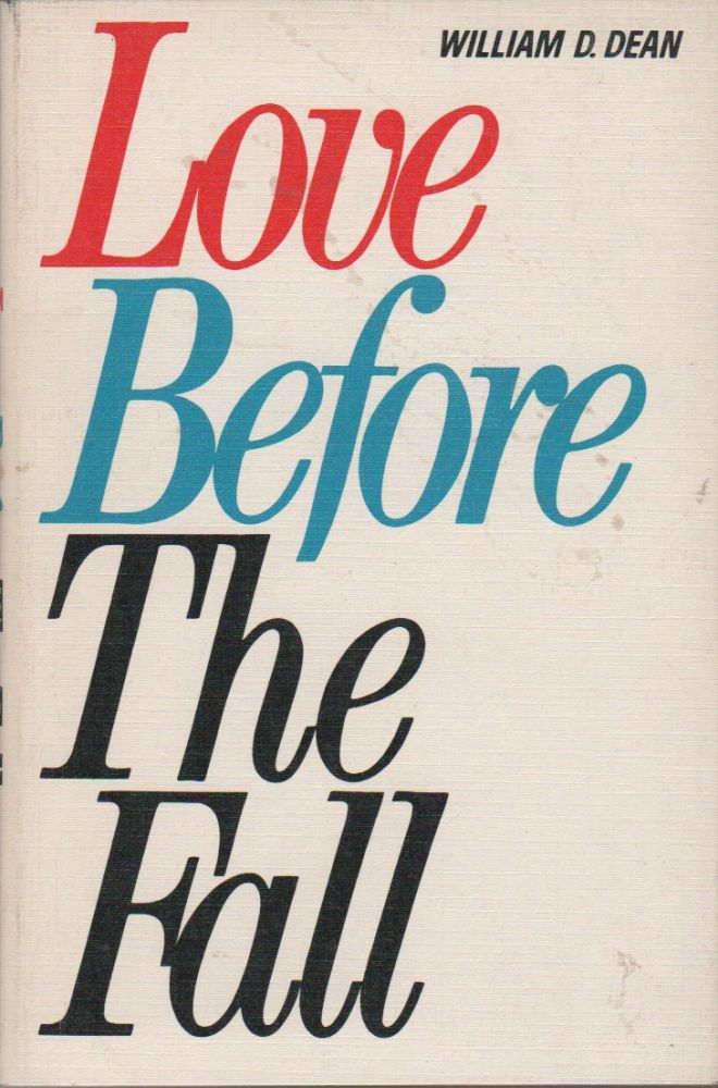 LOVE BEFORE THE FALL. William D. DEAN.
