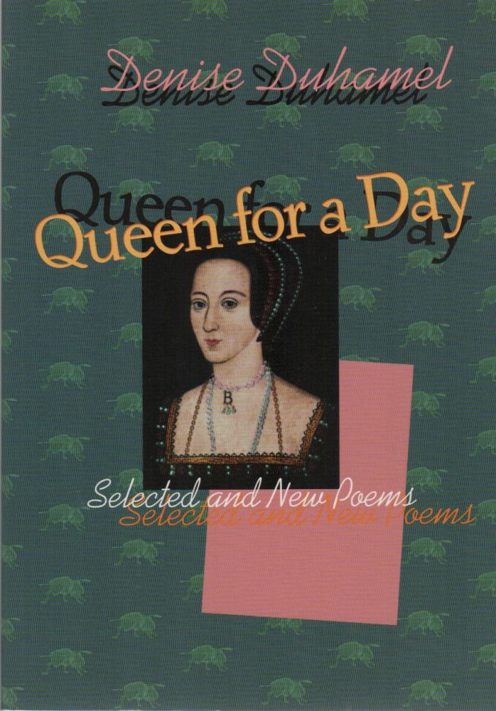 QUEEN FOR A DAY: Selected and New Poems. Denise DUHAMEL.