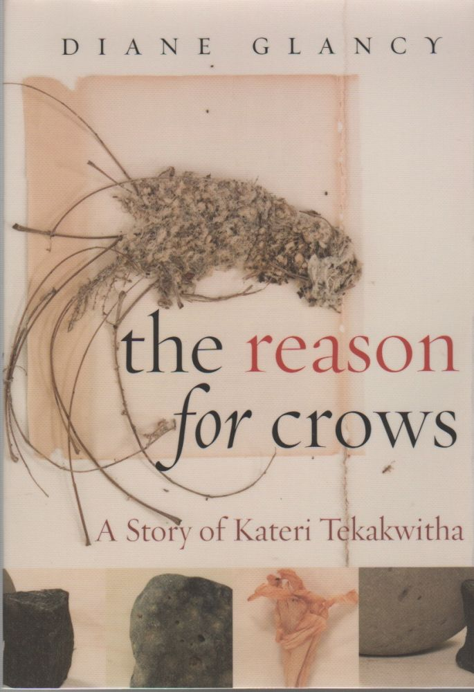 THE REASON FOR CROWS: A Story of Kaeteri Tekawitha. Diane GLANCY.