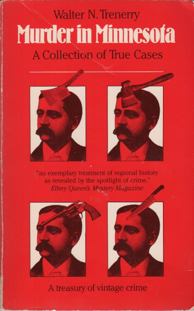 MURDER IN MINNESOTA: A Collection of True Cases. Walter N. TRENERRY.