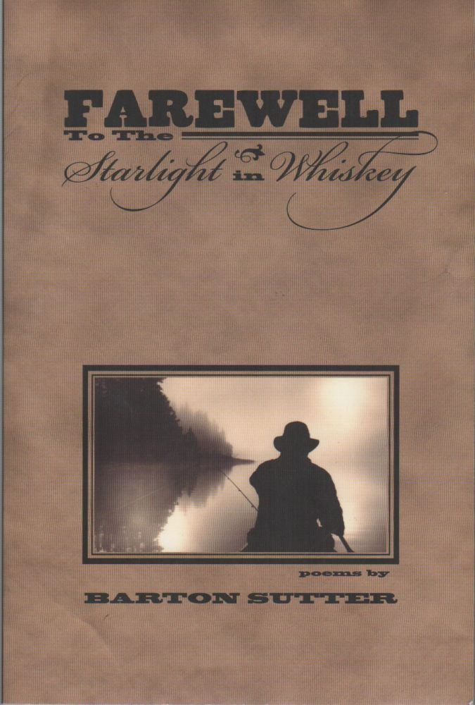 FAREWELL TO THE STARLIGHT IN WHISKEY. Barton SUTTER.
