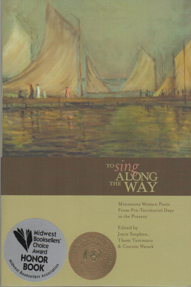 TO SING ALONG THE WAY: Minnesota Women Poets From Pre-Territorial Days to the Present. Joyce SUTPHEN, Thom Tammaro, Connie Wanek, Katrina Vandenberg Candace Black, Contributors.