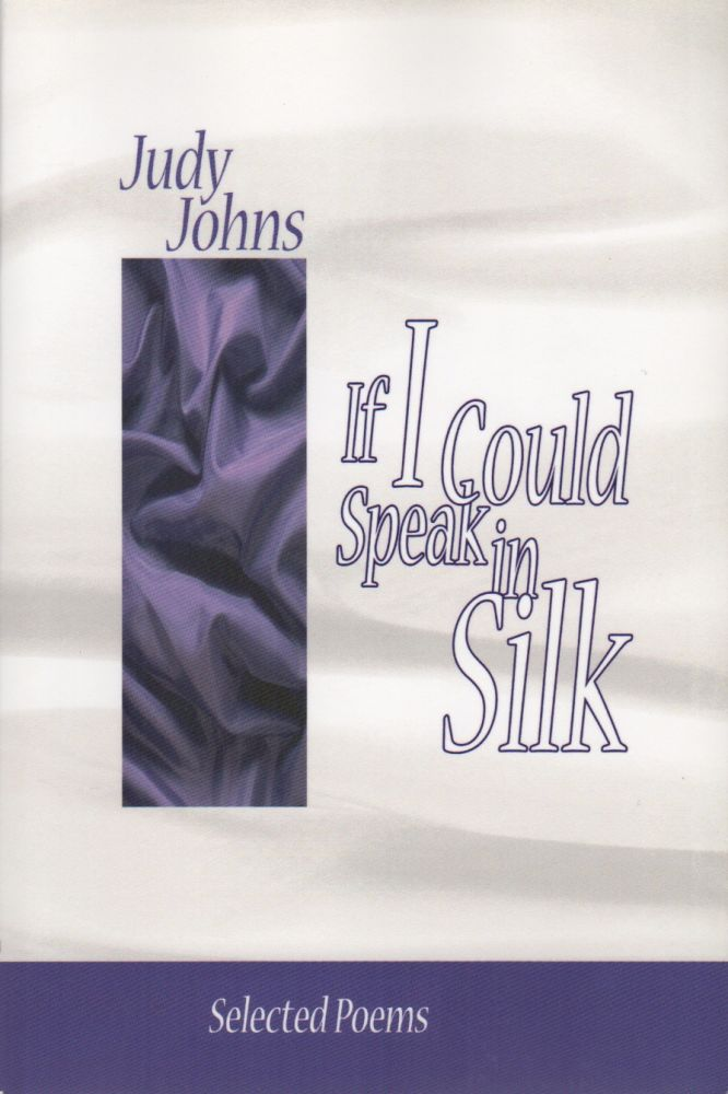 IF I COULD SPEAK IN SILK. Judy JOHNS.