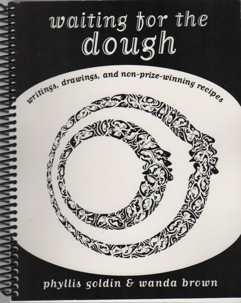 WAITING FOR THE DOUGH: Writings, Drawings, and Non-Prize-Winning Recipes. Phyllis GOLDIN, Wanda Brown.