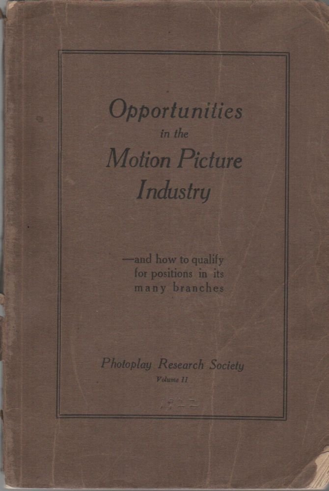 OPPORTUNITIES IN THE MOTION PICTURE INDUSTRY – And How to Qualify for Positions In Its Many Branches. Photoplay Research Society, Roy MANKER, Frederick Palmer.