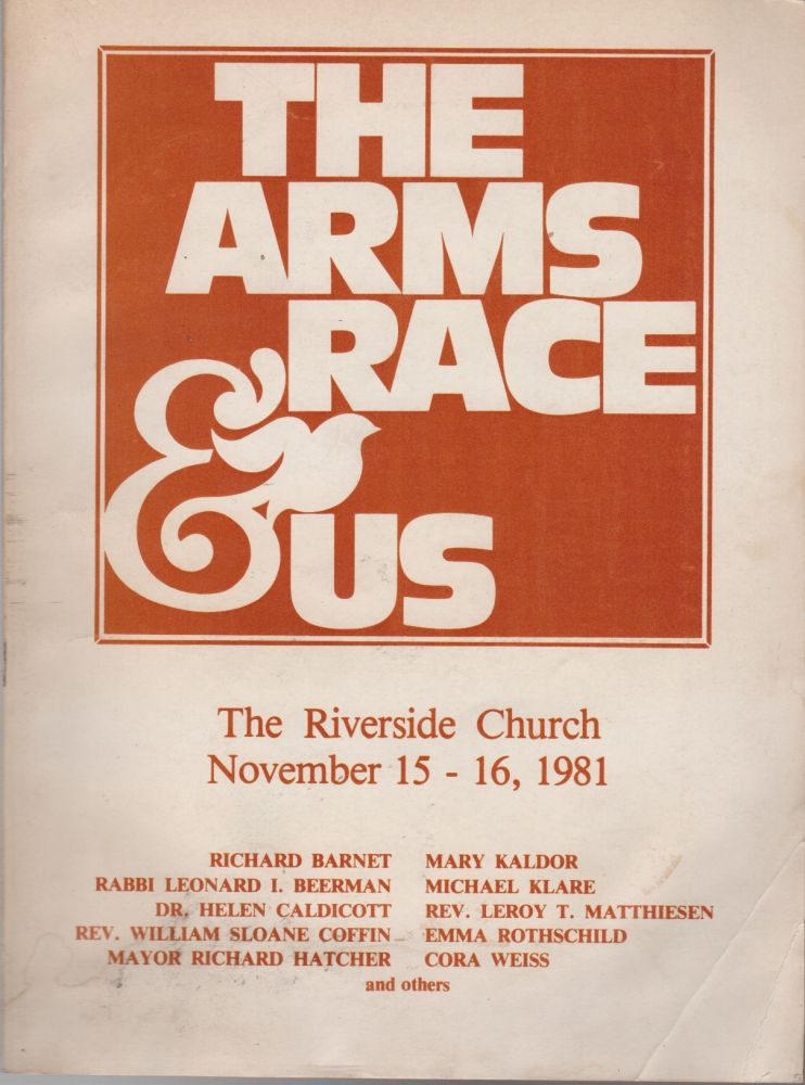 THE ARMS RACE AND US: The Riverside Church Disarmament Program Fourth Annual Conference November 15-16, 1981. Anti-Nuclear.