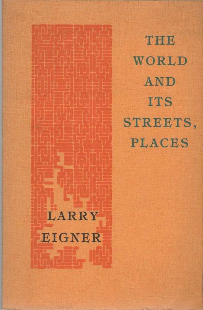 THE WORLD AND ITS STREETS, PLACES. Larry EIGNER.