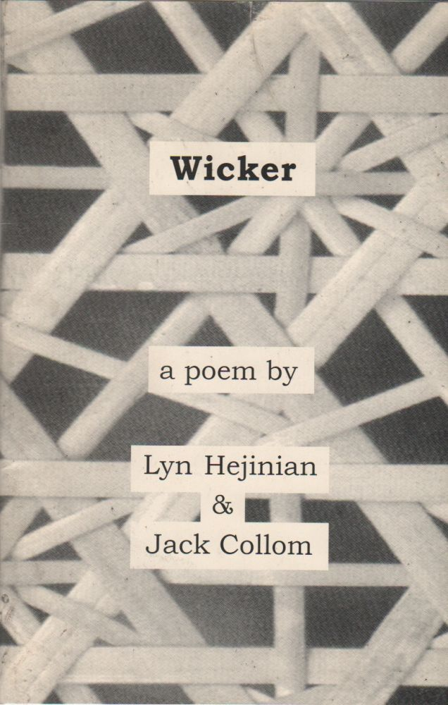 WICKER: A Collaborative Poem. Lyn HEJINIAN, Jack Collom.
