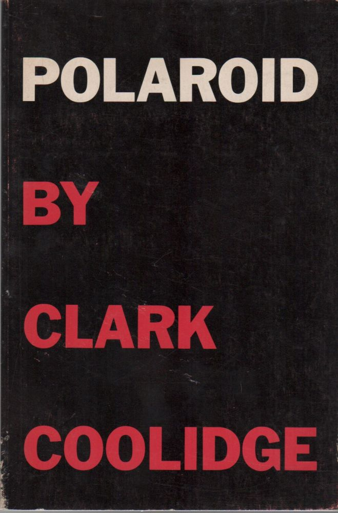 POLAROID. Clark COOLIDGE.