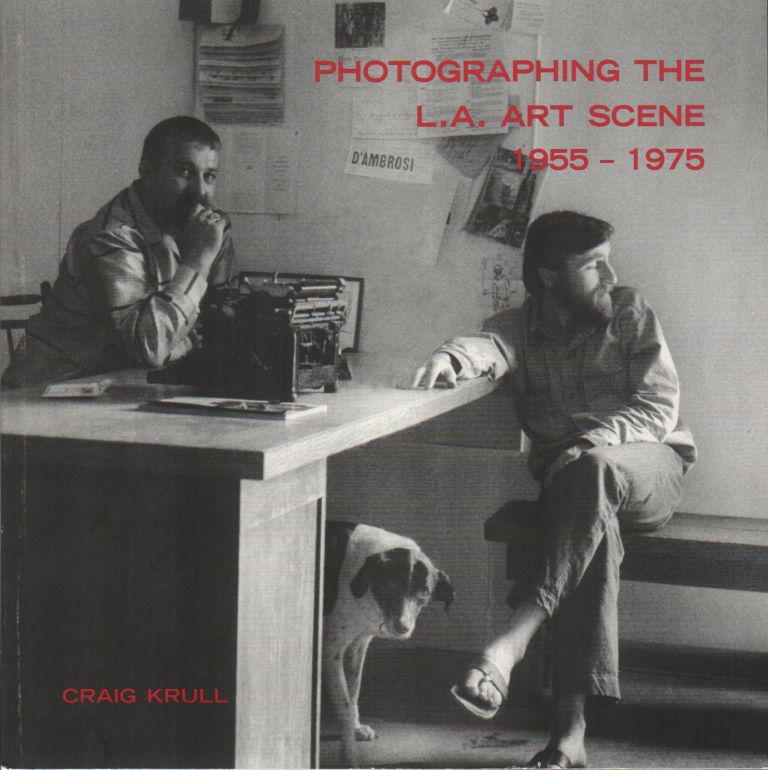 PHOTOGRAPHING THE L.A. ART SCENE 1955-1975. Craig KRULL.