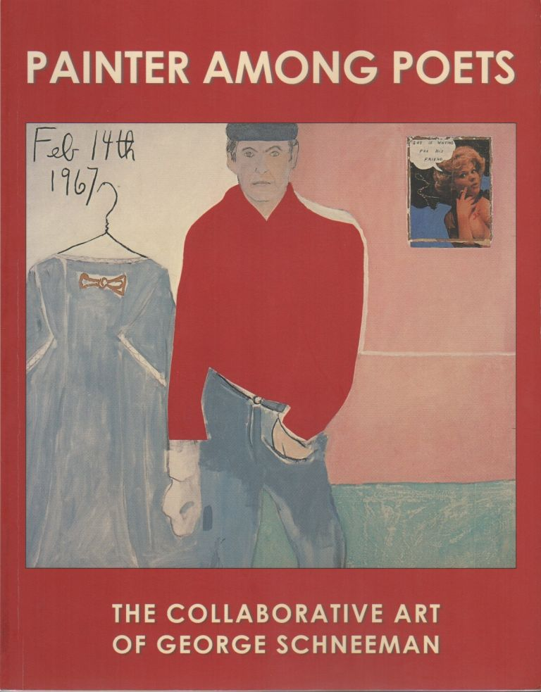 PAINTER AMONG POETS: The Collaborative Art of George Schneeman. Ron PADGETT.