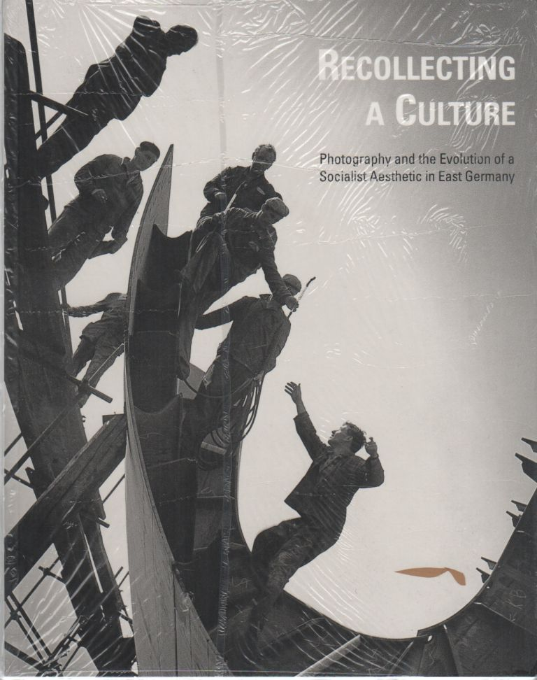 RECOLLECTING A CULTURE: Photography and the Evolution of a Socialist Aesthetic in East Germany. John P. JACOB.