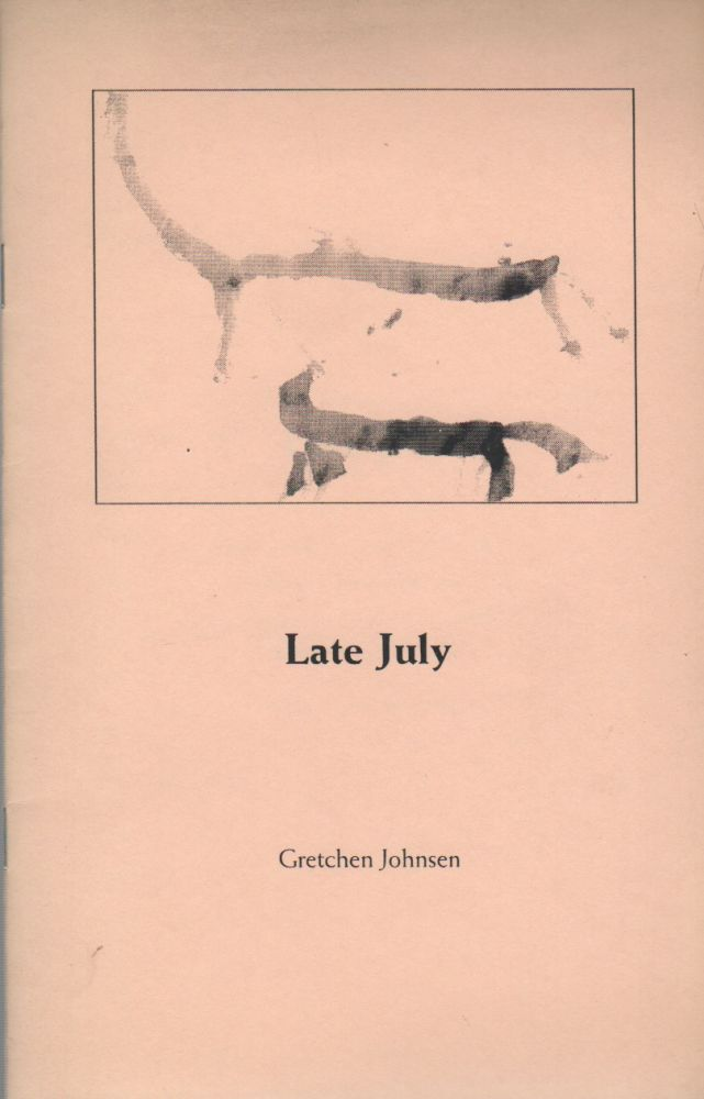 LATE JULY. Gretchen JOHNSEN.