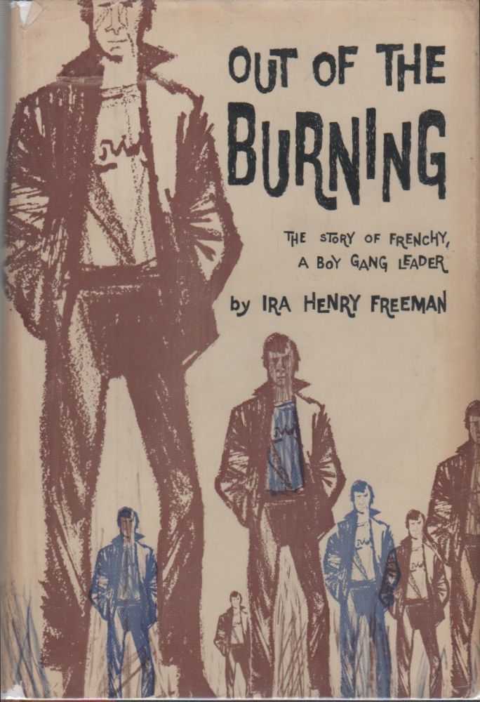 OUT OF THE BURNING: The Story of a Boy Gang Leader. Ira Henry. Ezra Jack Keats FREEMAN, Jacket Design.