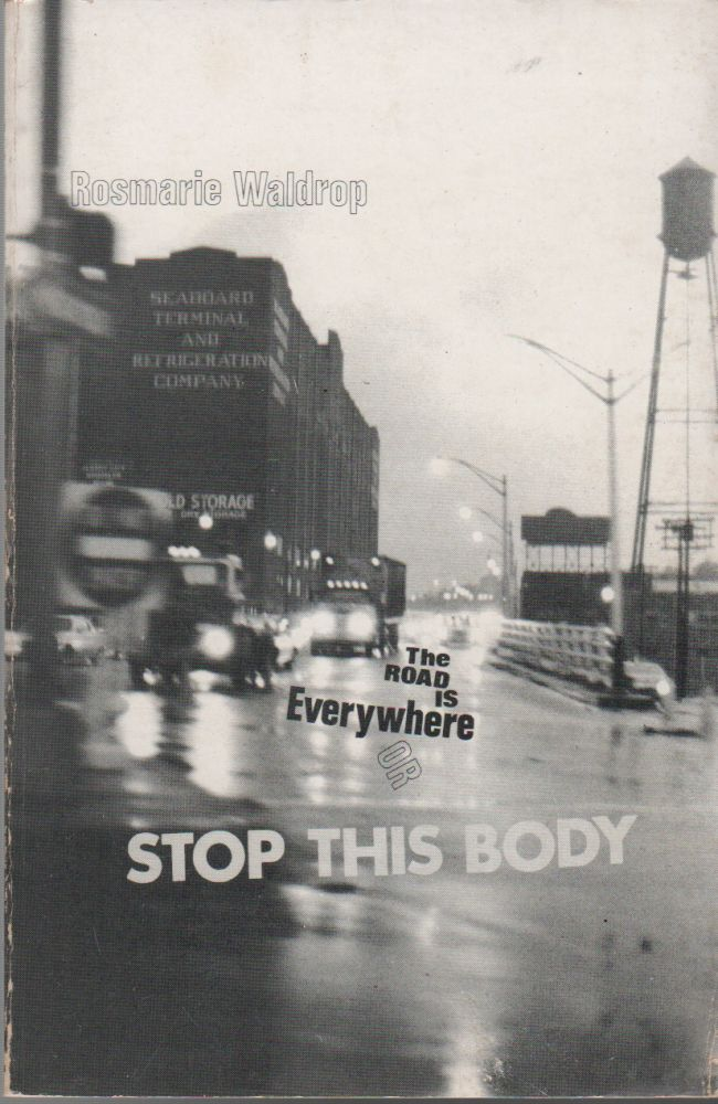 THE ROAD IS EVERYWHRE OR STOP THIS BODY. Rosmarie WALDROP.