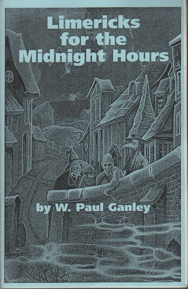 LIMERICKS FOR THE MIDNIGHT HOURS: A Compilation of Verses, Lovecrafty, Swordly, Sorcerous, and Assortedly Eldritch. W. Paul GANLEY.