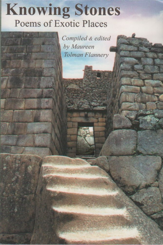 KNOWING STONES: Poems of Exotic Places. Maureen Tolman FLANNERY.