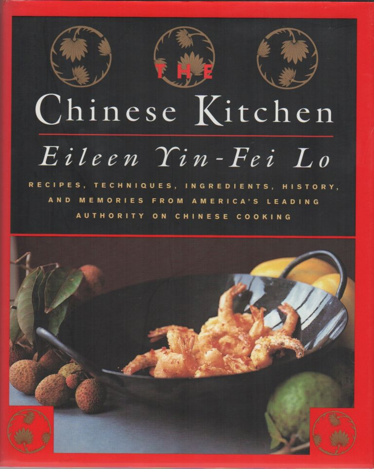 THE CHINESE KITCHEN: Recipes, Techniques, Ingredients, History, and Memories from America's Leading Authority on Chinese Cooking. Eileen Yin-Fei LO.