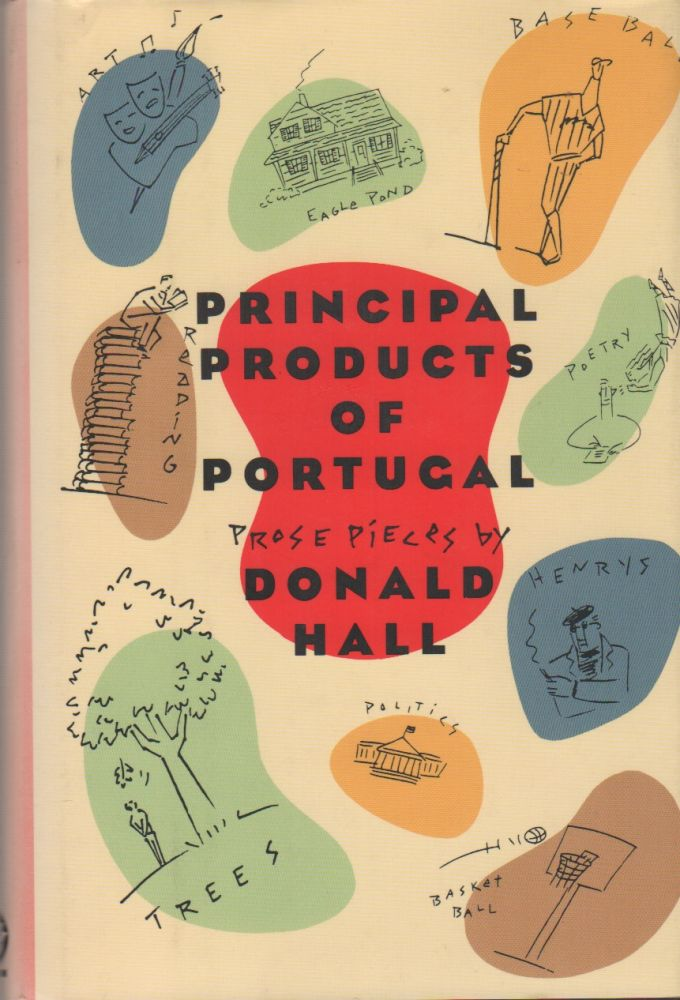 PRINCIPAL PRODUCTS OF PORTUGAL: Prose Pieces. Donald HALL.