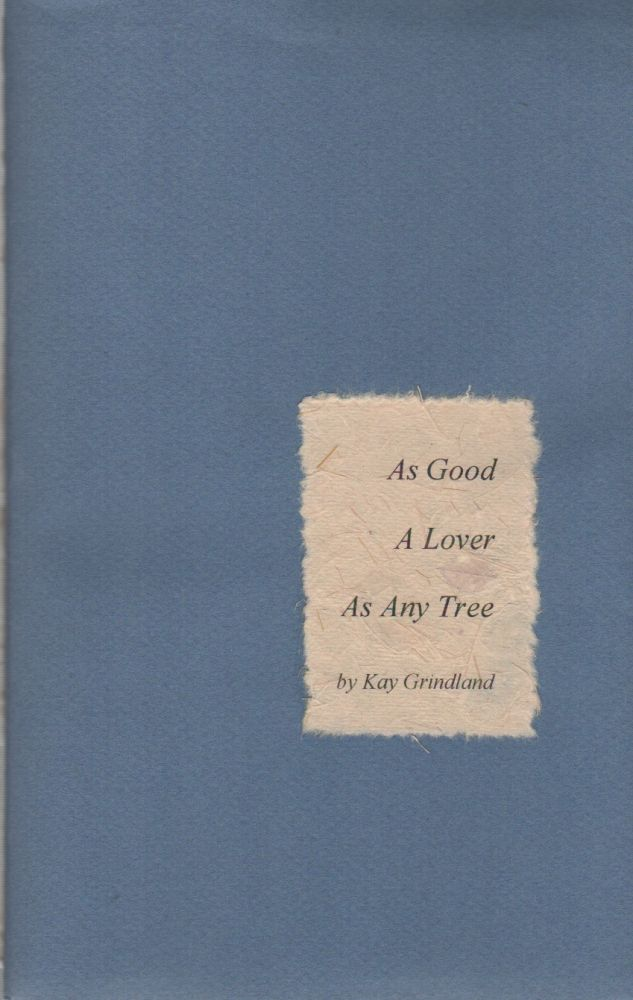 AS GOOD A LOVER AS ANY TREE: A Collection of Poems. Kay GRINDLAND.